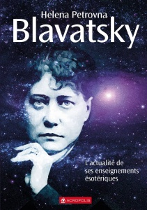Helena P. Blavastsky: l'actualité de ses enseignements ésotériques